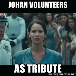 I volunteer as tribute Katniss - Johan volunteers  As tribute