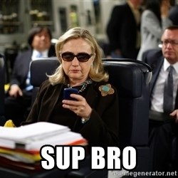 Texts from Hillary -  Sup bro
