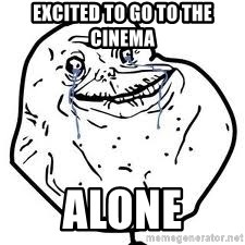 forever alone 2 - Excited to go to the cinema alone