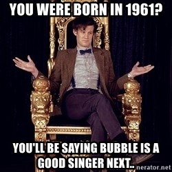 Hipster Doctor Who - You WEre BORN in 1961? You'll Be SAYIng BUBble is a Good SINGER NEXt..