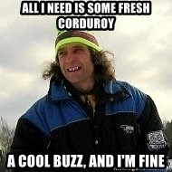 SkierCoach - All i need is some fresh corduroy a cool buzz, and I'm fine