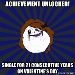 Forever Alone Girl - ACHIEVEMENT UNLOCKED! SINGLE FOR 21 CONSECUTIVe YEARS ON VALENTInE'S DAY