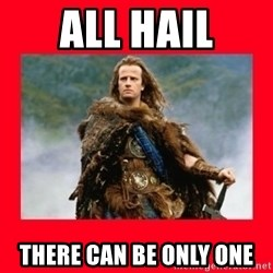 Highlander - all hail there can be only one