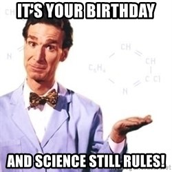 Bill Nye - It's your birthday And Science still rules!