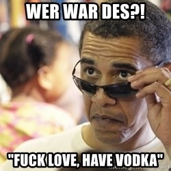 "Obamawtf - wer war des?! ""Fuck love, have vodka"""