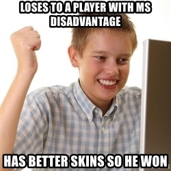 Noob kid - loses to a player with ms disadvantage has better skins so he won