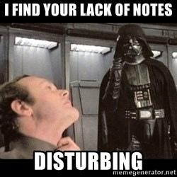 I find your lack of faith disturbing - I find your lack of notes Disturbing