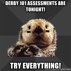 Roller Derby Otter - Derby 101 assessments are tonight! TRY EVERYTHING!