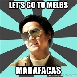 mr chow - Let's go to melbs Madafacas
