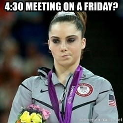 Not Impressed McKayla - 4:30 Meeting on a Friday?