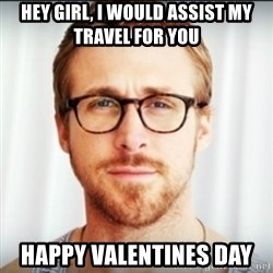 Ryan Gosling Hey Girl 3 - HEY GIRL, I would assist my travel for you Happy Valentines Day
