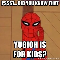 Spidermanwhisper - pssst... Did you know that Yugioh is                                     for kids?