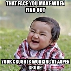 evil plan kid - That face you make when find out your crush is working at Aspen grove!