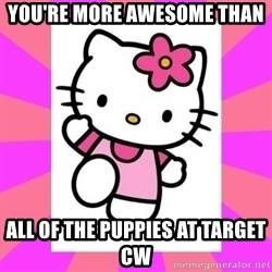 Hello Kitty - you're more awesome than all of the puppies at target cw