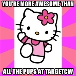 Hello Kitty - you're more awesome than all the pups at targetcw