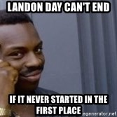 Roll Safeeeee - landon day can't end  if it never started in the first place