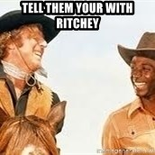 Blazing saddles - tell them your with ritchey