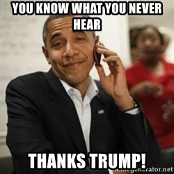 Obama Cell Phone - you know what you never hear  thanks trump!