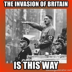 Heil Hitler - the invasion of britain is this way