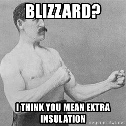 Boxer Gentelmen - Blizzard? I think you mean extra insulation