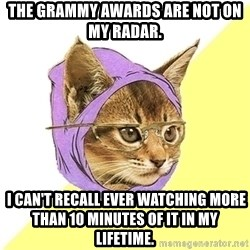 Hipster Kitty - The Grammy Awards are not on my radar.  I can't recall ever watching more than 10 minutes of it in my lifetime.