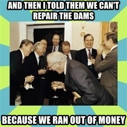 reagan white house laughing - AND THEN I TOLD THEM WE CAN'T REPAIR THE DAMS BECAUSE WE RAN OUT OF MONEY