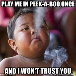 Smoking Baby - Play me in Peek-a-boo once and i won't trust you