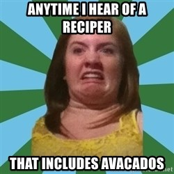 Disgusted Ginger - Anytime i hear of a reciper That includes avacados