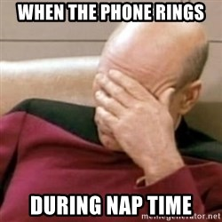 Face Palm - when the phone rings during nap time