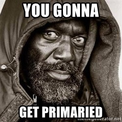 You Gonna Get Raped - you gonna  get primaried