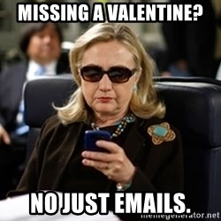 Hillary Clinton Texting - missing a valentine? no just emails.