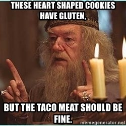 dumbledore fingers - These heart shaped cookies have gluten, but the taco meat should be fine.