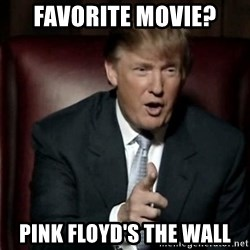 Donald Trump - favorite movie? pink floyd's the wall