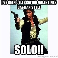 Han Solo - i've been celebrating valentines day han style solo!!