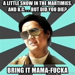 mr chow - A little snow in the martimies, and B.C. . . .but did you die? bring it mama-fucka