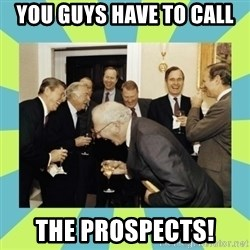 reagan white house laughing - YOu Guys Have to Call THE PROSPECTS!