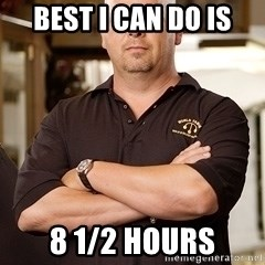 Rick Harrison - Best i can do is 8 1/2 hours