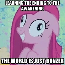 Crazy Pinkie Pie - learning the ending to the awakening the world is just bonzer