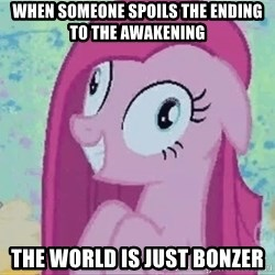 Crazy Pinkie Pie - when someone spoils the ending to the awakening the world is just bonzer