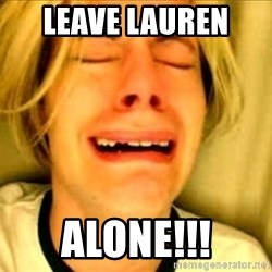 Leave Brittney Alone - Leave lauren  Alone!!!