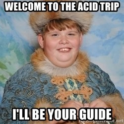 welcome to the internet i'll be your guide - Welcome to the acid trip i'll be your guide
