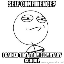 Challenge Accepted HD 1 - self confidence? I gained that from elemntary school