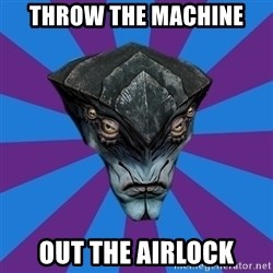 Javik the Prothean - Throw the mAchine Out the airlock