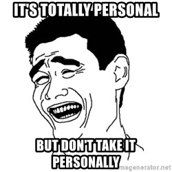 Asian Troll Face - IT'S TOTALLY PERSONAL BUT DON'T TAKE IT PERSONALLY