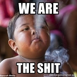 Smoking Baby - WE ARE THE SHIT