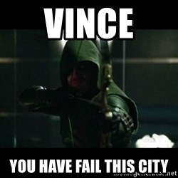 YOU HAVE FAILED THIS CITY - Vince  you have fail this city