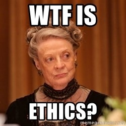 Dowager Countess of Grantham - wtf is  Ethics?