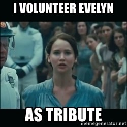I volunteer as tribute Katniss - I volunteer Evelyn As tribute