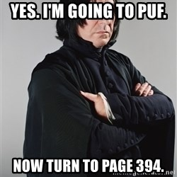Snape - yes. i'm going to puf. now turn to page 394.