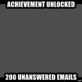 Achievement Unlocked - ACHIEVEMENT Unlocked 200 unanswered emails